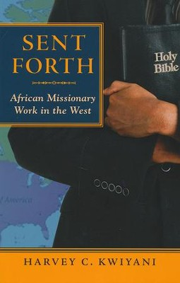 Sent Forth: African Missionary Work in the West  -     By: Harvey C. Kwiyani