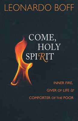 Come Holy Spirit: Inner Fire, Giver of Life, & Comforter of the Poor  -     By: Leonardo Boff
