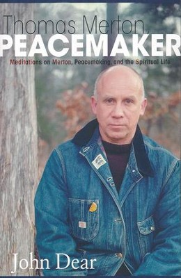 Thomas Merton, Peacemaker: Meditations on Merton, Peacemaking, and the Spiritual Life  -     By: John Dear