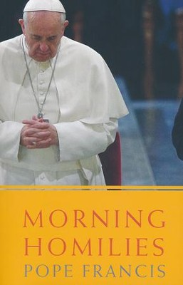 Morning Homilies   -     Edited By: Inos Biffi     Translated By: Dinah Livingstone     By: Pope Francis