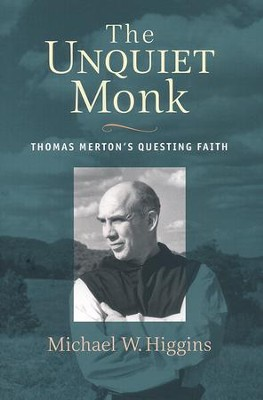 The Unquiet Monk: Thomas Merton's Questing Faith   -     By: Michael W. Higgins
