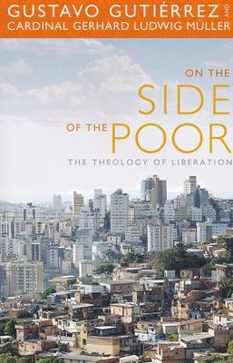 On the Side of the Poor: The Theology of Liberation  -     By: Gustavo Gutierrez, Cardinal Gerhard Ludwig Muller