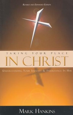 Taking Your Place In Christ: Understanding Your Identity & Inheritance In Him  -     By: Mark Hankins