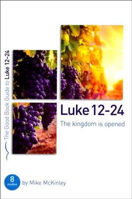 Luke 12-24: The Kingdom Is Opened  -     By: Mike McKinley