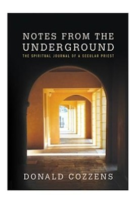 Notes from the Underground: The Spiritual Journal of a Secular Priest  -     By: Donald Cozzens
