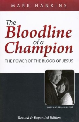 The Bloodline of a Champion: The Power of the Blood of Jesus  -     By: Mark Hankins
