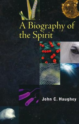 A Biography of the Spirit  -     By: John Haughey