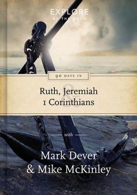 90 Days in Ruth, Jeremiah and 1 Corinthians  -     By: Mark Dever, Mike McKinley