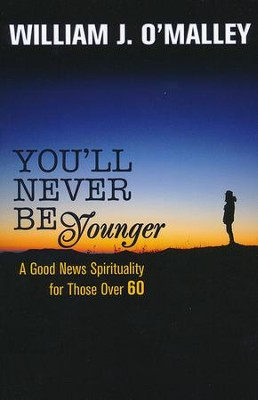 You'll Never Be Younger: A Good News Spirituality for Those Over 60  -     By: Williams J. O'Malley