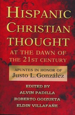 Hispanic Christian Thought at the Dawn of 21st Century:  Honoring Justo Gonzalez  -     By: Eldin Villafane