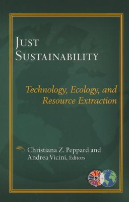 Just Sustainability: Technology, Ecology, and Resource Extraction  -     Edited By: Christiana Z. Peppard, Andrea Vicini