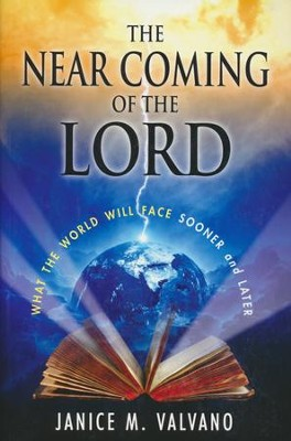 The Near Coming of the Lord: What the World Will Face Sooner AND Later  -