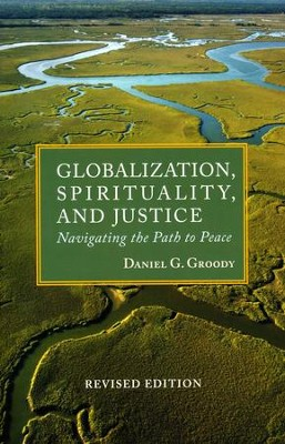 Globalization, Spirituality, and Justice: Navigating the Path to Peace, revised edition  -     By: Daniel G. Groody