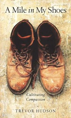 A Mile in My Shoes: Cultivating Compassion  -     By: Trevor Hudson