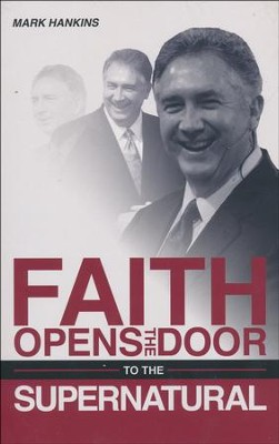 Faith Opens the Door to the Supernatural  -     By: Mark Hankins