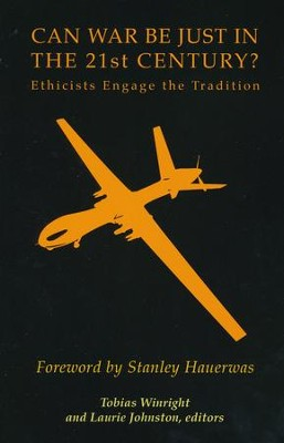 Can War Be Just in the 21st Century?: Ethicists Engage the Tradition  -     Edited By: Tobias Winright, Laurie Johnston
