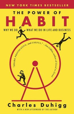 The Power of Habit: Why We Do What We Do in Life and Business -     By: Charles Duhigg