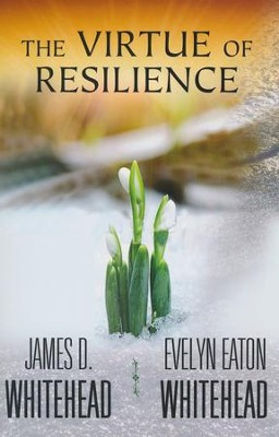 The Virtue of Resilience  -     By: James D. Whitehead, Evelyn Eaton Whitehead