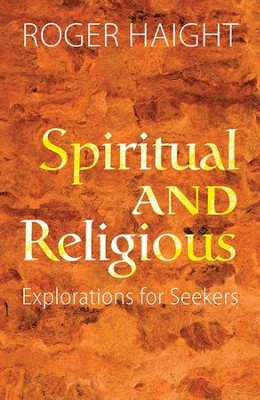 Spiritual and Religious: Explorations for Seekers  -     By: Roger Haight