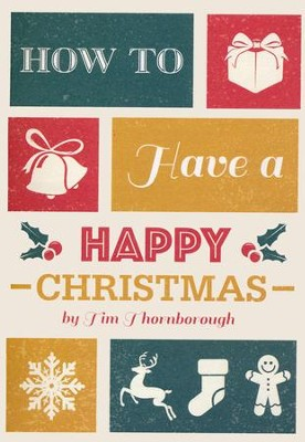 How to have a Happy Christmas  -     By: Tim Thornborough