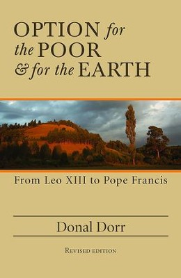 Option for the Poor and for the Earth: From Leo XIII to Pope Francis - revised edition  -     By: Donal Dorr