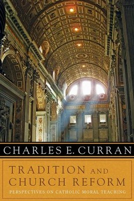 Tradition and Church Reform: Perspectives on Catholic Moral Teaching  -     By: Charles E. Curran