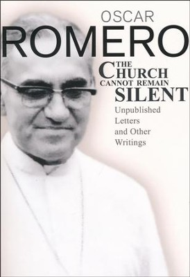 The Church Cannot Remain Silent: Unpublished Letters and Writings  -     Edited By: Jesus Delgado     By: Oscar Romero