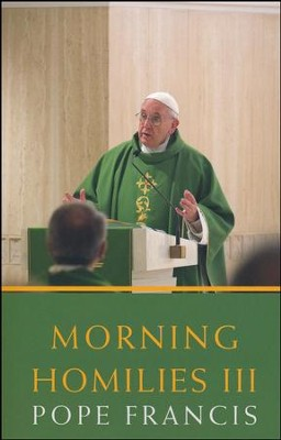 Morning Homilies III  -     By: Pope Francis