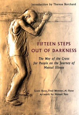 Fifteen Steps out of Darkness: The Way of the Cross for People on the Journey of Mental Illness  -     By: Scott Rose, Fred Wenner, Al Rose