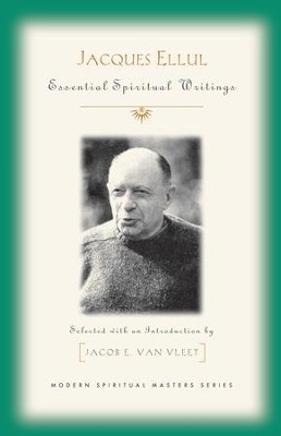 Jacques Ellul: Essential Spiritual Writings  -     Edited By: Jacob E. Van Vleet     By: Edited by Jacob E. Van Vleet