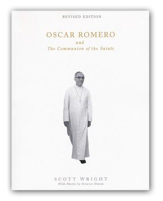 Oscar Romero and the Communion of the Saints: A Biography  -     By: Scott Wright