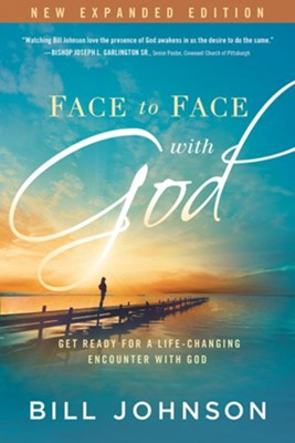 Face to Face with God, Expanded Edition   -     By: Bill Johnson