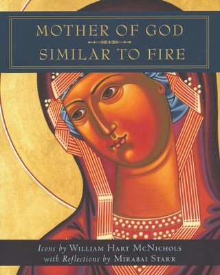 Mother of God Similar to Fire  -     By: William Hart McNichols, Mirabai Starr