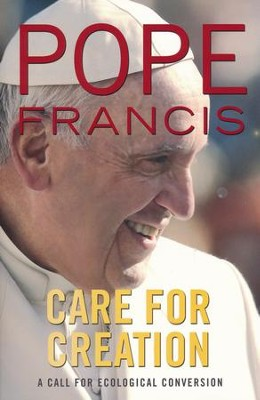 Care for Creation: A Call for Ecological Conversion  -     Edited By: Giuliano Vigini     By: Pope Francis
