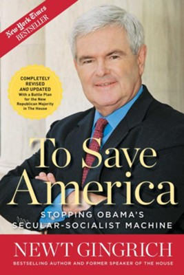 To Save America: Stopping Obama's Secular-Socialist Machine  -     By: Newt Gingrich