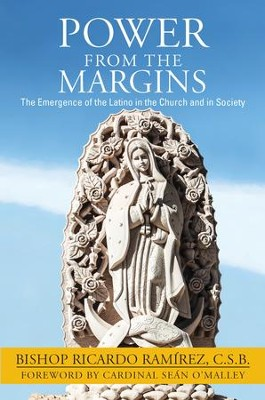 Power from the Margins: The Emergence of the Latino in the Church and in Society  -     By: Ricardo Ramirez