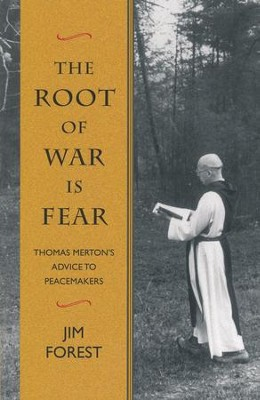 The Root of War is Fear: Thomas Merton's Advice to Peacemakers  -     By: Jim Forest