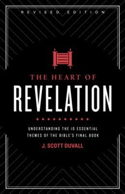 The Heart of Revelation: Understanding the 10 Essential Themes of the Bible's Final Book, Revised Edition  -     By: J. Scott Duvall