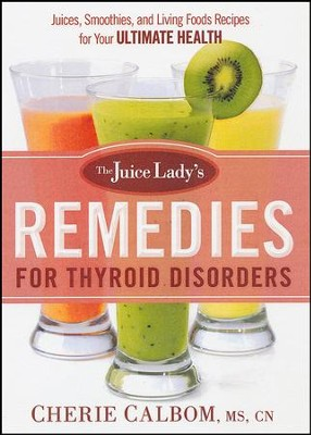 The Juice Lady's Remedies for Thyroid Disorder  -     By: Cherie Calbom