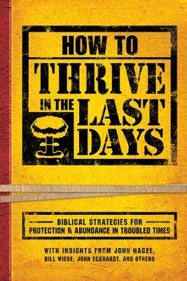 How to Thrive in the Last Days  -     By: John Hagee, Bill Wiese, John Eckhardt, & Others