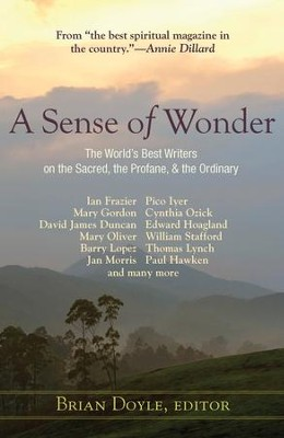 A Sense of Wonder: The World's Best Writers on the Sacred, the Profane, and the Ordinary  -     Edited By: Brian Doyle     By: Edited by Brian Doyle