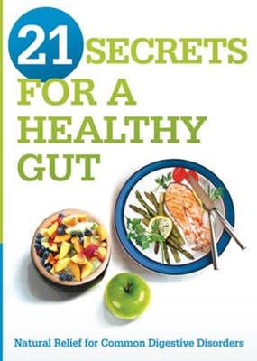 21 Secrets for a Healthy Gut: Natural Relief For Common Digestive Disorders  -