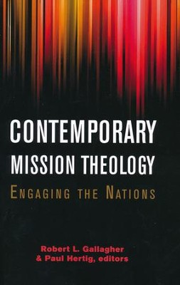 Contemporary Mission Theology: Engaging the Nations  -     Edited By: Robert L. Gallagher, Paul Hertig