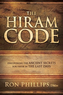 The Hiram Code: Discovering the Ancient Secrets for Favor in the Last Days  -     By: Ron Phillips