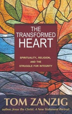 The Transformed Heart: Spirituality, Religion, and the Struggle for Integrity  -     By: Tom Zanzig