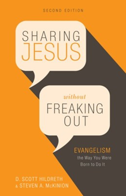 Sharing Jesus Without Freaking Out: Evangelism the Way You Were Born to Do It  -     By: D. Scott Hildreth, Steven A. McKinion