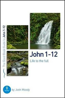 John 1-12: Life to the Full  -     By: Josh Moody
