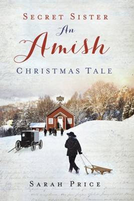 Secret Sister: An Amish Christmas Tale  -     By: Sarah Price