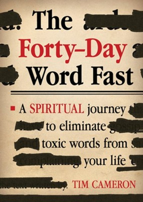 The Forty-Day Word Fast: A Spiritual Journey to Eliminate Toxic Words From Your Life  -     By: Tim Cameron