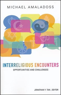 Interreligious Encounters: Opportunities and Challenges  -     Edited By: Jonathan Tan     By: Michael Amaladoss